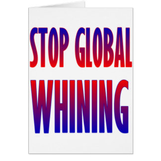 Stop Global Whining Greeting Cards