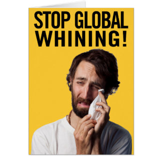 Stop Global Whining Greeting Card