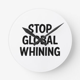 Stop Global Whining Round Wall Clock