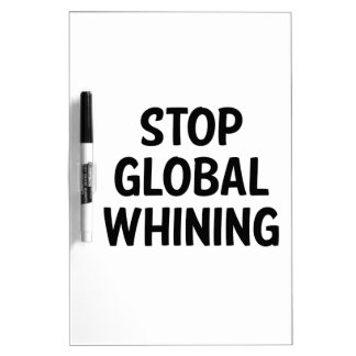 Stop Global Whining Dry Erase Whiteboards