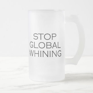 Stop Global Whining Frosted Glass Beer Mug