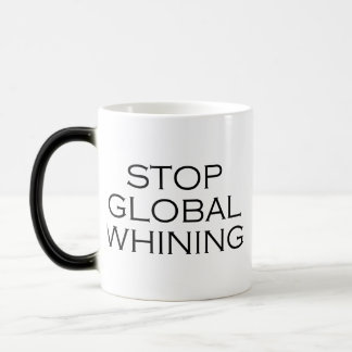 Stop Global Whining Magic Mug