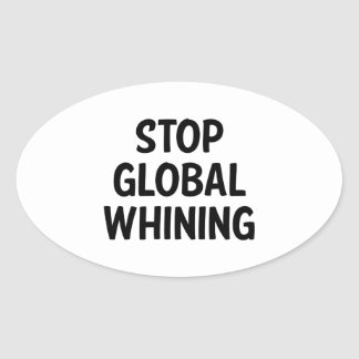 Stop Global Whining Oval Sticker