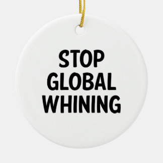 Stop Global Whining Round Ceramic Decoration