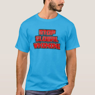 Stop Global Whining Shirt
