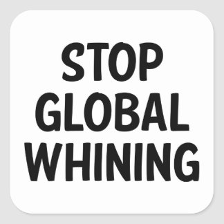 Stop Global Whining Square Sticker