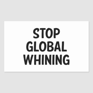 Stop Global Whining Rectangle Stickers