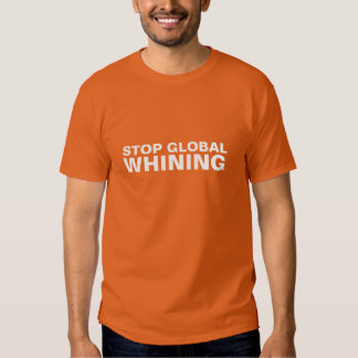 Stop Global Whining Tshirt
