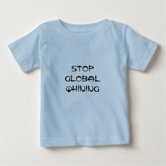 STOP GLOBAL WHINING T SHIRT