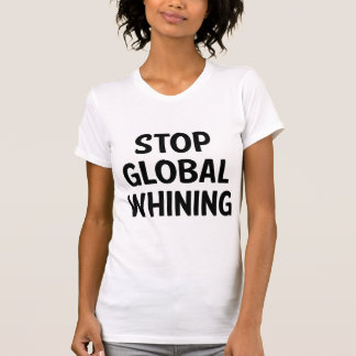 Stop Global Whining Tshirts