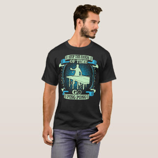 Stop Hands Of Time Go Ping Pong Outdoors Tshirt