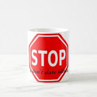 Stop! I Don't Date Idiots Fun Novelty Coffee Mug