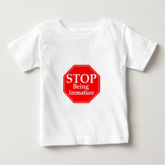 Stop Immaturity Baby T-Shirt