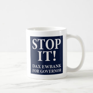 STOP IT! Dax Ewbank for Governor Coffee Mug
