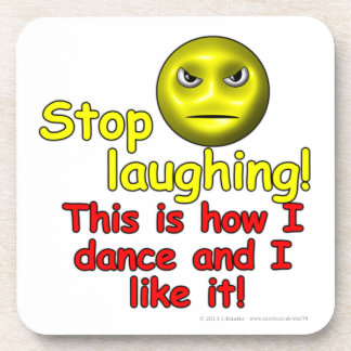 Stop laughing This is how I dance and I like it Drink Coaster