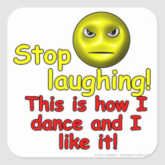 Stop laughing! This is how I dance and I like it! Square Stickers