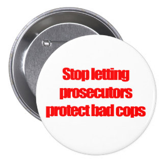 Stop letting prosecutors protect bad cops 7.5 cm round badge