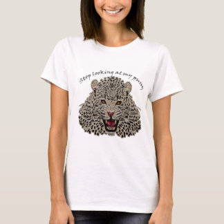 Stop looking at my pussy with a leopard looking T-Shirt
