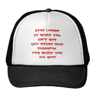 Stop Looking At What You Ain't Got And Be Thankful Trucker Hat