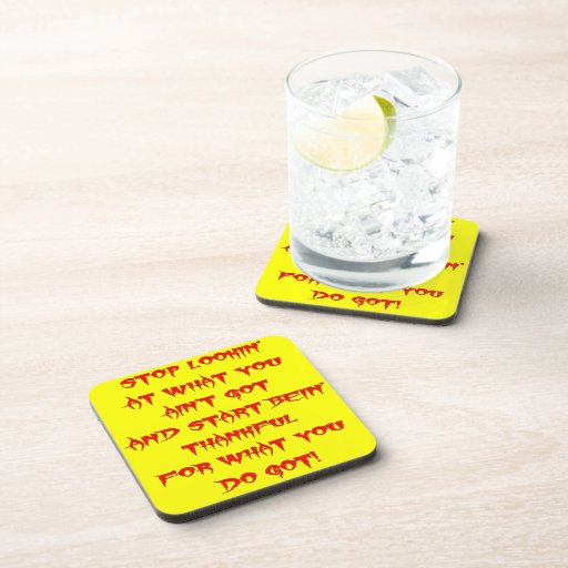 Stop Looking At What You Ain't Got And Be Thankful Drink Coasters