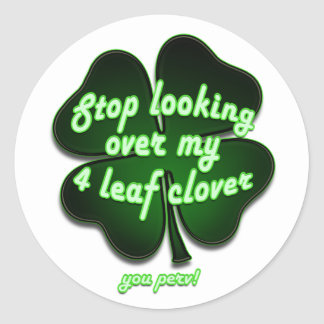 stop looking over my 4 leaf clover you perv!!! classic round sticker