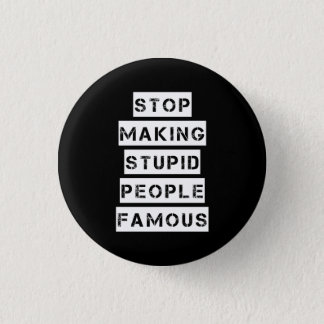 Stop Making Stupid People Famous 3 Cm Round Badge