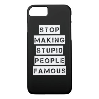 Stop Making Stupid People Famous iPhone 8/7 Case