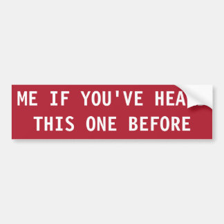 STOP ME IF YOU'VE HEARD THIS ONE BEFORE BUMPER STICKER