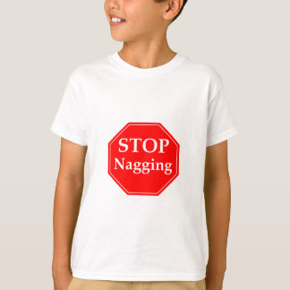 Stop Nagging T-Shirt