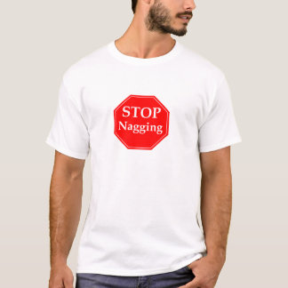 Stop Nagging T-Shirt
