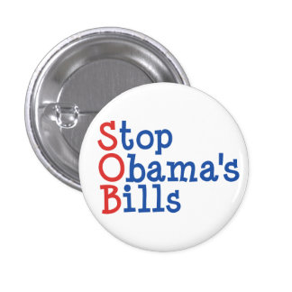 Stop Obama s Bills - from ruining our Country Button