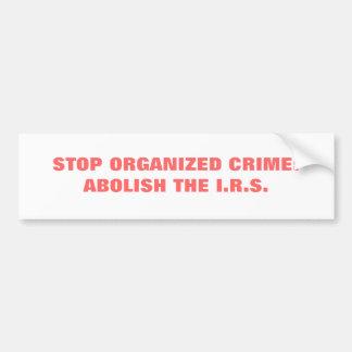 STOP ORGANIZED CRIME:ABOLISH THE I.R.S. BUMPER STICKER