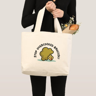 Stop Overcooked Broccoli Large Tote Bag