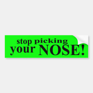 Stop Picking Your Nose Car Bumper Sticker