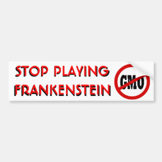 Stop Playing Frankenstein NO GMO Bumper Sticker