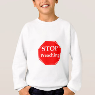 Stop Preaching Sweatshirt