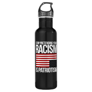 Stop Pretending your Racism is Patriotism -- white 710 Ml Water Bottle