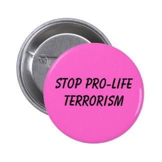 stop pro-life terrorism pinback buttons