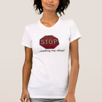 STOP READING MY CHEST T-SHIRT