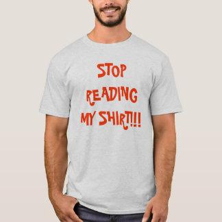 STOP READING MY SHIRT!!! T-Shirt