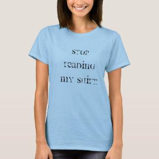 STOP READING MY SHIRT! T-Shirt