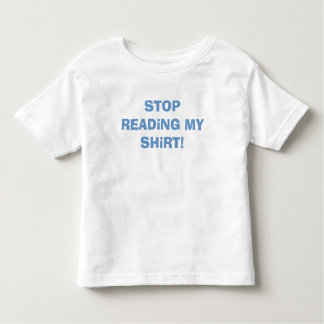 STOP READiNG MY SHiRT! Toddler T-Shirt