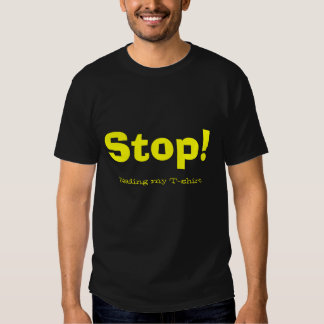 Stop! Reading my T-shirt
