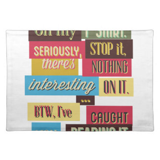 stop reading the texts, cool fresh design placemat