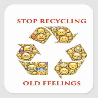 Stop Recycling Old Feelings Square Sticker