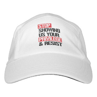 Stop Showing Us Your Privilege and Resist --  Hat