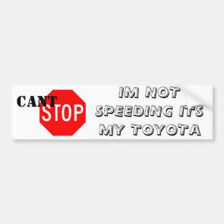 Stop-Sign.gif, IM NOT SPEEDING ITS MY TOYOTA , ... Bumper Sticker