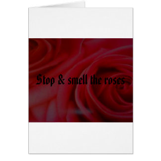Stop & smell the roses card