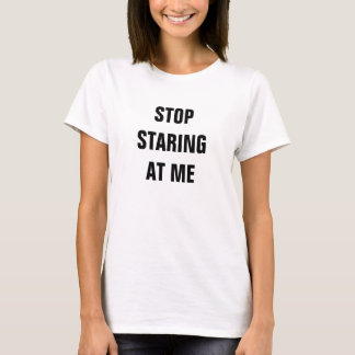 Stop staring at me T-Shirt
