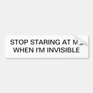 STOP STARING AT ME WHEN I AM INVISIBLE BUMPER STICKER
